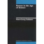 Reason in the Age of Science by Hans-Georg Gadamer