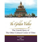 The Golden Valley: The Untold Story of the Other Cultural Center of Tibet