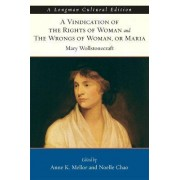 A Vindication of the Rights of Woman and the Wrongs of Woman, or Maria by Mary Wollstonecraft
