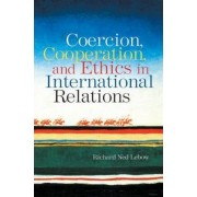 Coercion, Cooperation, and Ethics in International Relations by Richard Ned Lebow