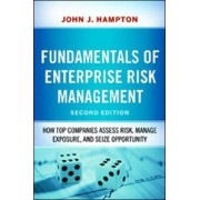 Fundamentals of Enterprise Risk Management: How Top Companies Assess Risk, Manage Exposure, and Seize Opportunity by John J. Hampton
