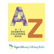 AZ Geometric Colouring Book by Awesome Coloring Books