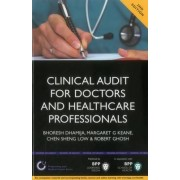 Clinical Audit for Doctors and Healthcare Professionals: A Comprehensive Guide to Best Practice as Part of Clinical Governance by Dr. Bhoresh Dhamija