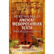 An Anthology of Ancient Mesopotamian Texts: When the Gods Were Human