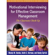 Motivational Interviewing for Effective Classroom Management by Wendy M. Reinke