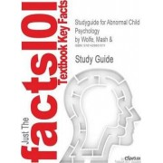 Studyguide for Abnormal Child Psychology by Wolfe, MASH &, ISBN 9780534554132 by 2nd Edition Mash and Wolfe