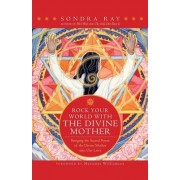 Rock Your World with the Divine Mother by Sondra Ray