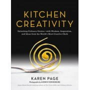 Kitchen Creativity: Unlocking Culinary Genius--With Wisdom, Inspiration, and Ideas from the World's Most Creative Chefs