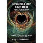 Awakening Your Heart Light by Mary Elizabeth McHugh