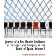 Journal of a Few Months Residence in Portugal and Glimpses of the South of Spain, Volume I by Dorothy Wordsworth Quillinan