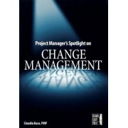 Project Manager's Spotlight on Change Management by Claudia Baca