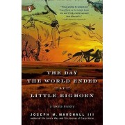 The Day the World Ended at Little Bighorn by Joseph M Marshall