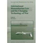 International Humanitarian Law and the Changing Technology of War by Dan Saxon