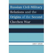 Russian Civil-military Relations and the Origins of the Second Chechen War by Lajos F. Szaszdi