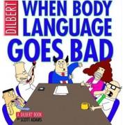 When Body Language Goes Bad by Scott Adams