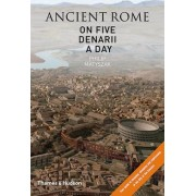 Ancient Rome on Five Denarii a Day by Philip Matyszak