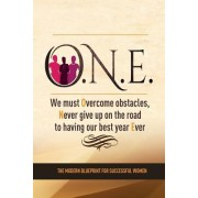 The O.N.E. Book: We Must Overcome Obstacles and Never Give Up on the Road to Having Our Best Year Ever
