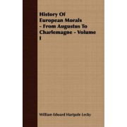 History Of European Morals - From Augustus To Charlemagne - Volume I by William Edward Hartpole Lecky