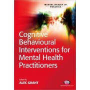Cognitive Behavioural Interventions for Mental Health Practitioners by Dr. Alec Grant