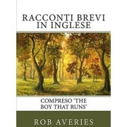 Racconti Brevi in Inglese: Compreso 'The Boy That Runs' (Volume 1)