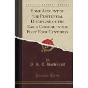 Some Account of the Penitential Discipline of the Early Church, in the First Four Centuries (Classic Reprint) by R S T Haslehurst