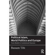 Political Islam, World Politics and Europe by Bassam Tibi