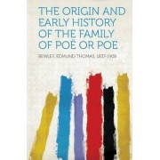 The Origin and Early History of the Family of Poe or Poe by Bewley Edmund Thomas 1837-1908