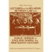 Lectures on the Relation Between Law and Public Opinion in England During the Nineteenth Century by Albert Venn Dicey