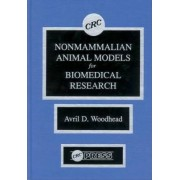 Nonmammalian Animal Models for Biomedical Research: v.1 by A. D. Woodhead