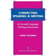 Connecting Speaking and Writing in Second Language Writing Instruction by Robert Weissberg