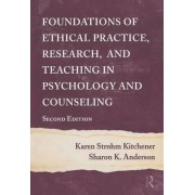 Foundations of Ethical Practice, Research, and Teaching in Psychology and Counseling by Karen Strohm Kitchener