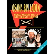 Osama Bin Laden in Jikhad Against the Us Intelligence Report by Usa Ibp