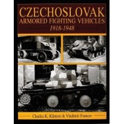 Czechoslovak Armored Fighting Vehicles, 1918-1948 by Charles Kliment