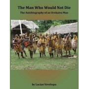 The Man Who Would Not Die by Lucian Vevehupa