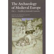 Archaeology of Medieval Europe: Twelfth to Sixteenth Centuries AD Volume 2 by Martin Carver