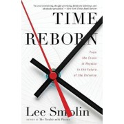 Time Reborn by Professor of Physics at the Center for Gravitional Physics and Geometry Lee Smolin