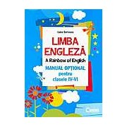 Limba engleza. A rainbow of english. Manual optional pentru clasele IV-VI