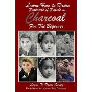 Learn How to Draw Portraits of People in Charcoal for the Beginner by John Davidson