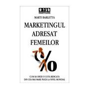 Marketingul adresat femeilor -Cum sa obtii o cota ridicata din cea mai mare piata la nivel mondial