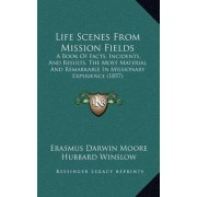 Life Scenes from Mission Fields by Erasmus Darwin Moore