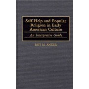 Self-Help and Popular Religion in Early American Culture: Volume 1 by Roy M. Anker