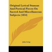 Original Lyrical Stanzas and Poetical Pieces on Sacred and Miscellaneous Subjects (1854) by John Crisp