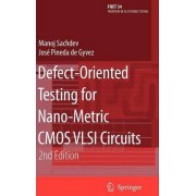 Defect-oriented Testing for Nano-metric CMOS VLSI Circuits by Manoj Sachdev
