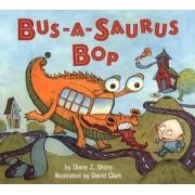 Bus-A-Saurus Bop by Diane Z Shore