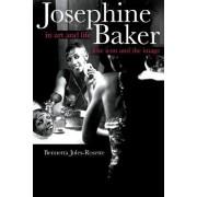 Josephine Baker in Art and Life by Bennetta Jules-Rosette