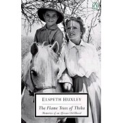 The Flame Trees of Thika: Memories of an African Childhood by Elspeth Huxley