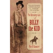 The Authentic Life of Billy the Kid the Authentic Life of Billy the Kid by Pat F Garrett