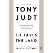 Ill Fares the Land by Professor of History Tony Judt