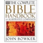 The Complete Bible Handbook by Fellow Gresham College London and Adjunct Professor John Bowker
