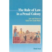 The Rule of Law in a Penal Colony by David Neal